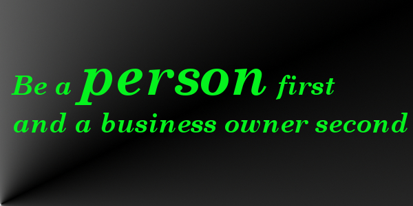be a person first and a business owner second