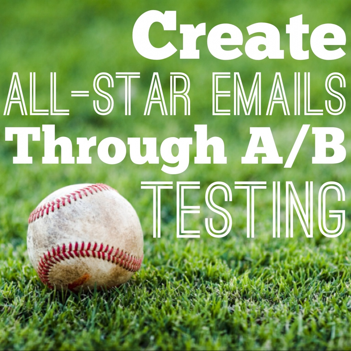 Create All-Star Emails Through A/B Testing