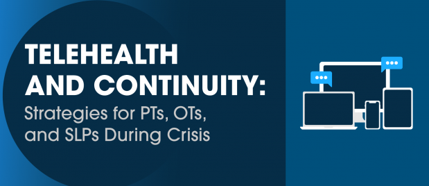 Telehealth and Continuity Strategies for PTs OTs and SLPs During Crisis