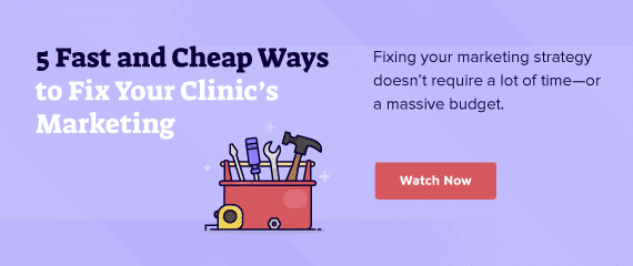 5 Fast and Cheap Ways to Fix Your Clinic's Marketing